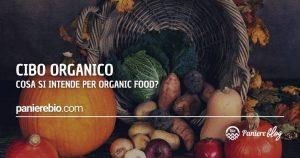 Cosa si intende per cibo organico (organic food)?