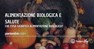 Salute e alimentazione biologica: che cosa significa alimentazione bio?