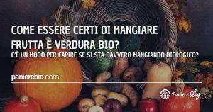 Come si può essere sicuri che si sta mangiando frutta e verdura veramente bio?